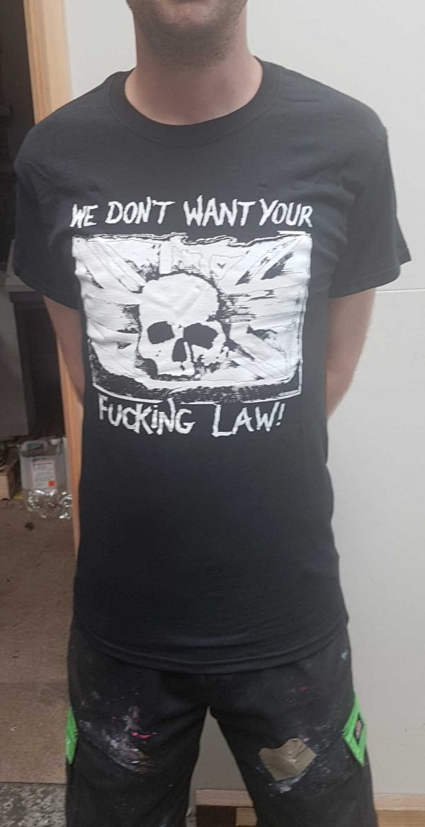 We Don't Want Your Fucking Law! –  T Shirt